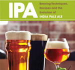 IPA: Brewing Techniques, Recipes and the Evolution of India Pale Ale (Mitch Steele)